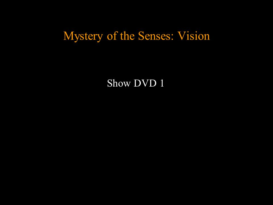 Mystery of the Senses: Vision Show DVD 1