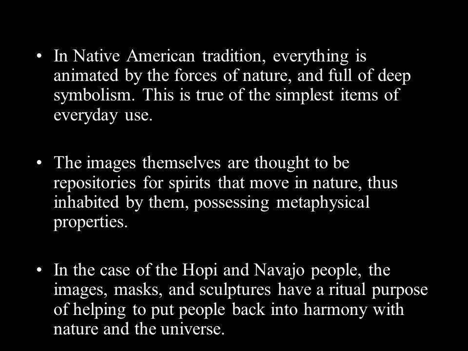In Native American tradition, everything is animated by the forces of nature, and full of deep symbolism.