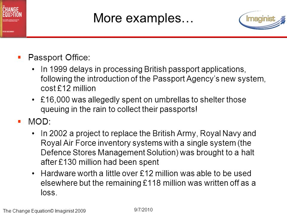 The Change Equation© Imaginist 2009 9/7/2010 More examples…  Passport Office: In 1999 delays in processing British passport applications, following t