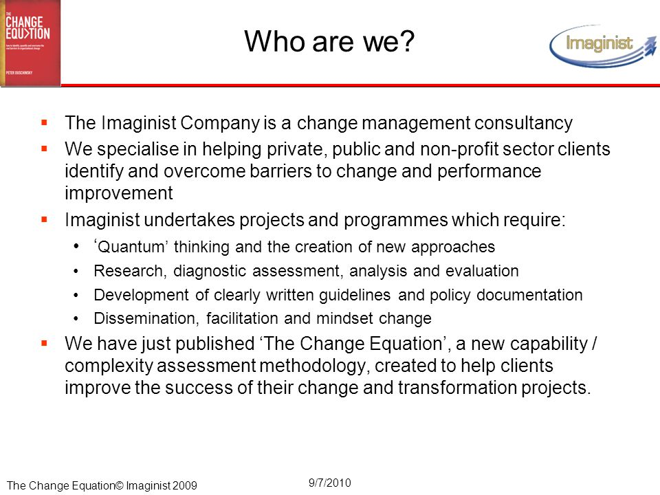 The Change Equation© Imaginist 2009 9/7/2010 Who are we?  The Imaginist Company is a change management consultancy  We specialise in helping private