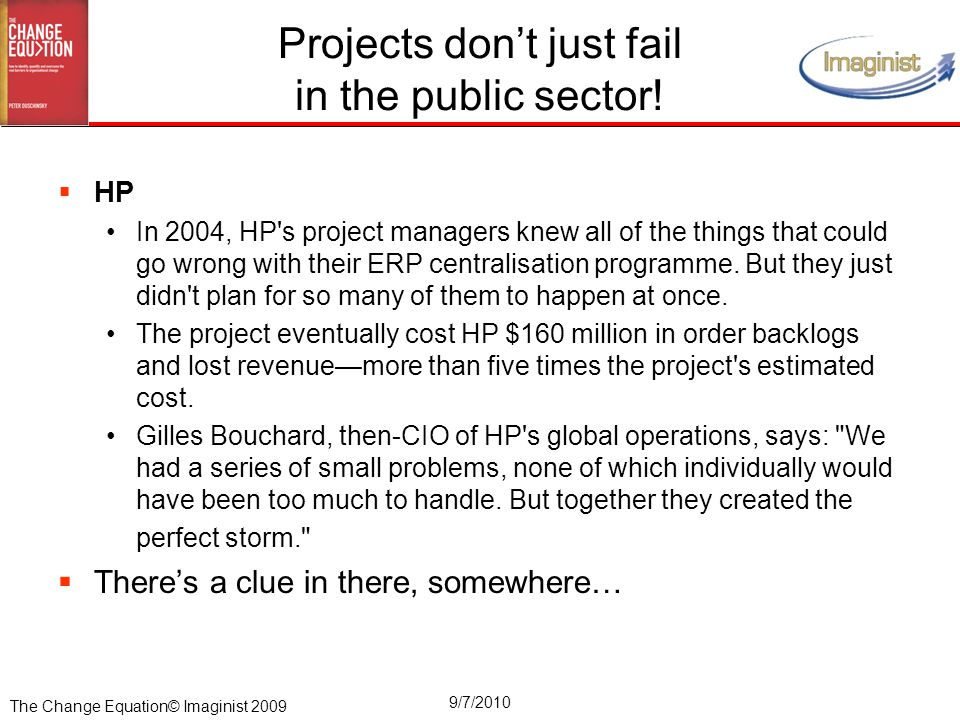The Change Equation© Imaginist 2009 9/7/2010  HP In 2004, HP s project managers knew all of the things that could go wrong with their ERP centralisation programme.