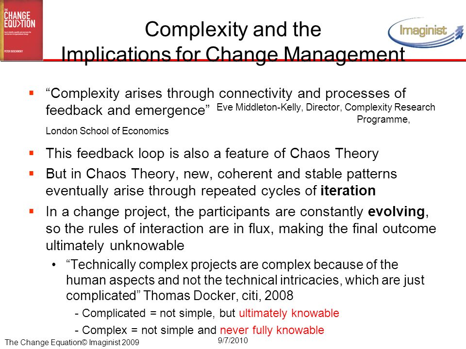 "The Change Equation© Imaginist 2009 9/7/2010 Complexity and the Implications for Change Management  ""Complexity arises through connectivity and proce"