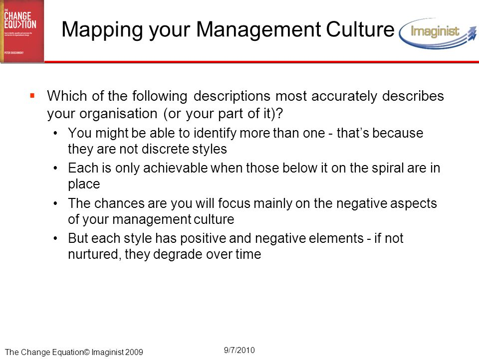 The Change Equation© Imaginist 2009 9/7/2010 Mapping your Management Culture  Which of the following descriptions most accurately describes your orga