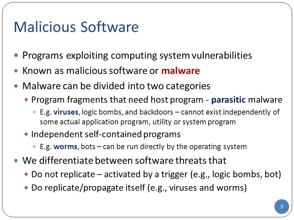 Malicious Software 4 Malicious programs Need host program Independent Trapdoors Logic bombs Trojan horse VirusesWorms Zombie (Bot) Replicate