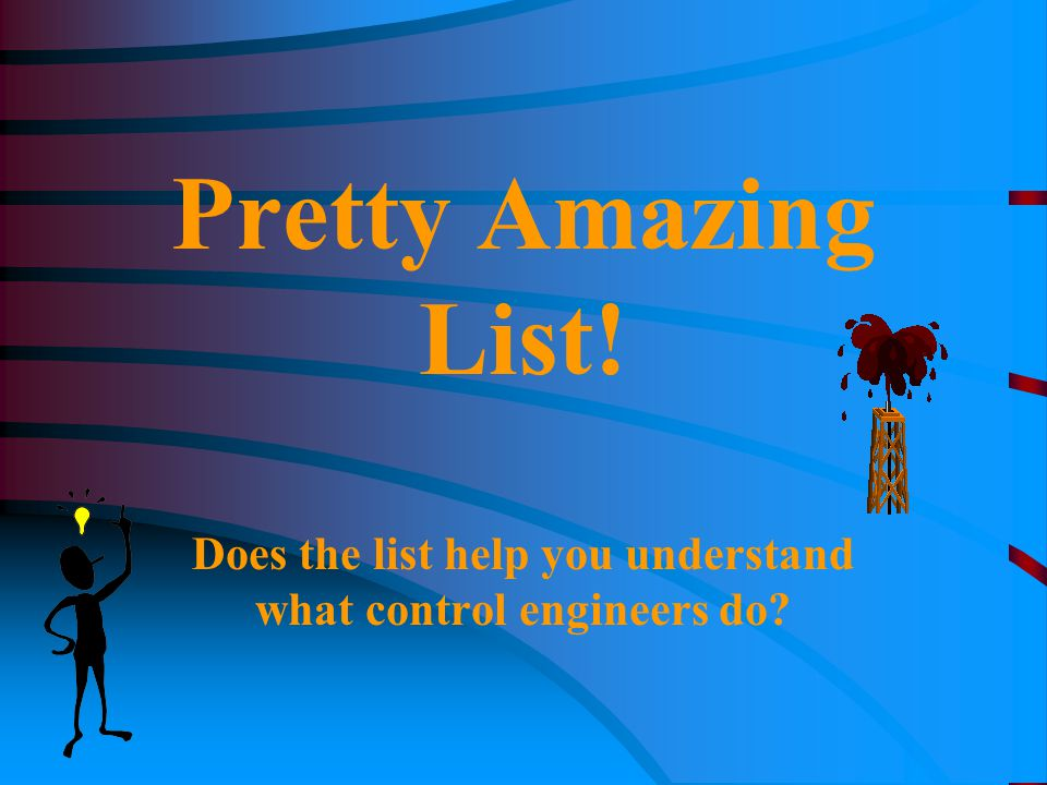 Pretty Amazing List! Does the list help you understand what control engineers do?