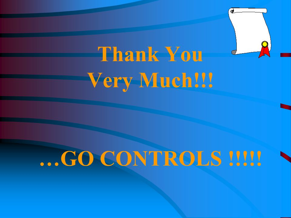 Thank You Very Much!!! …GO CONTROLS !!!!!