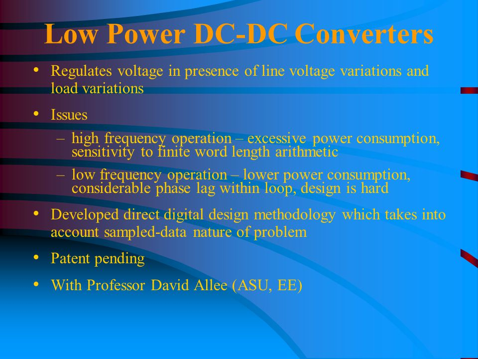 Low Power DC-DC Converters Regulates voltage in presence of line voltage variations and load variations Issues –high frequency operation – excessive p