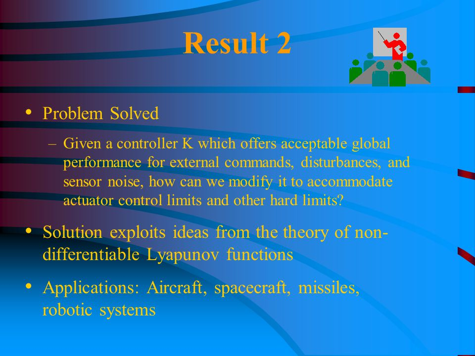 Result 2 Problem Solved –Given a controller K which offers acceptable global performance for external commands, disturbances, and sensor noise, how ca