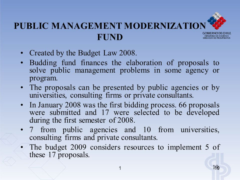 119 Created by the Budget Law 2008. Budding fund finances the elaboration of proposals to solve public management problems in some agency or program.