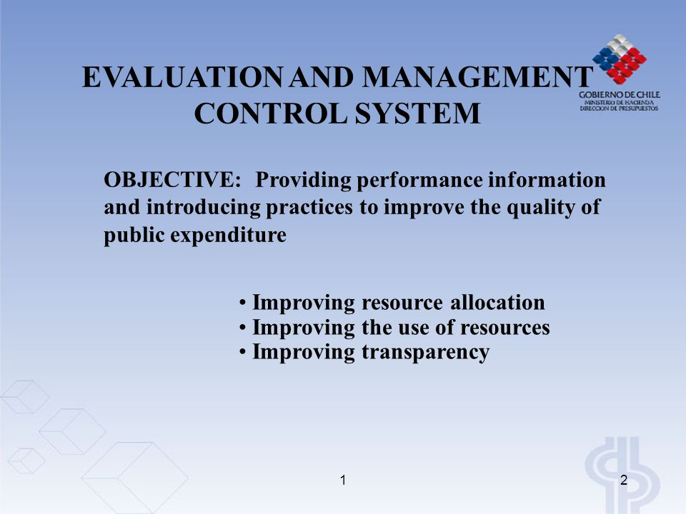 12 EVALUATION AND MANAGEMENT CONTROL SYSTEM OBJECTIVE: Providing performance information and introducing practices to improve the quality of public ex