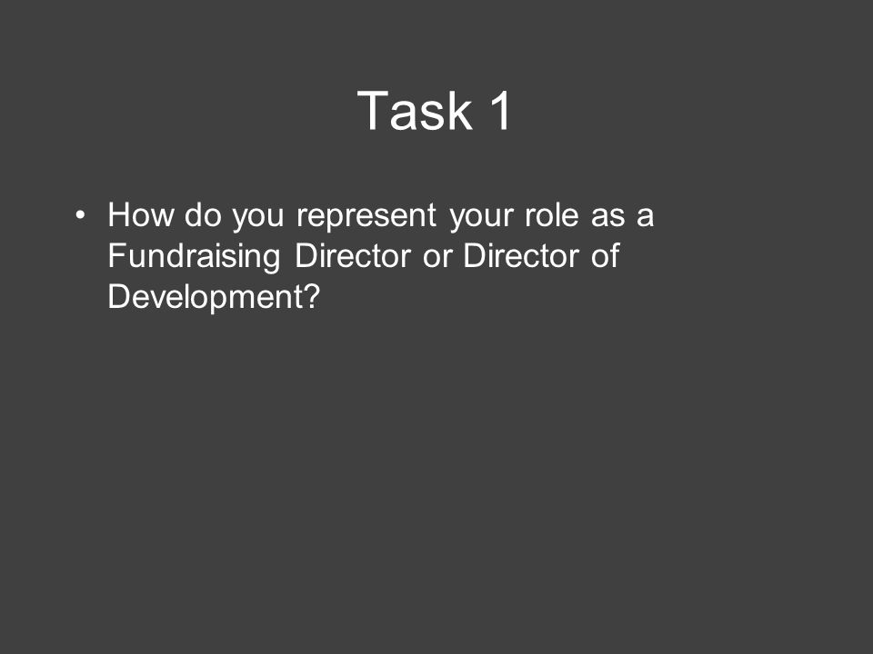 Task 1 How do you represent your role as a Fundraising Director or Director of Development?