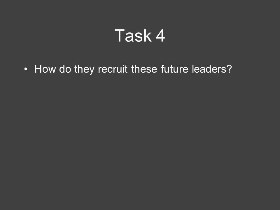 Task 4 How do they recruit these future leaders?