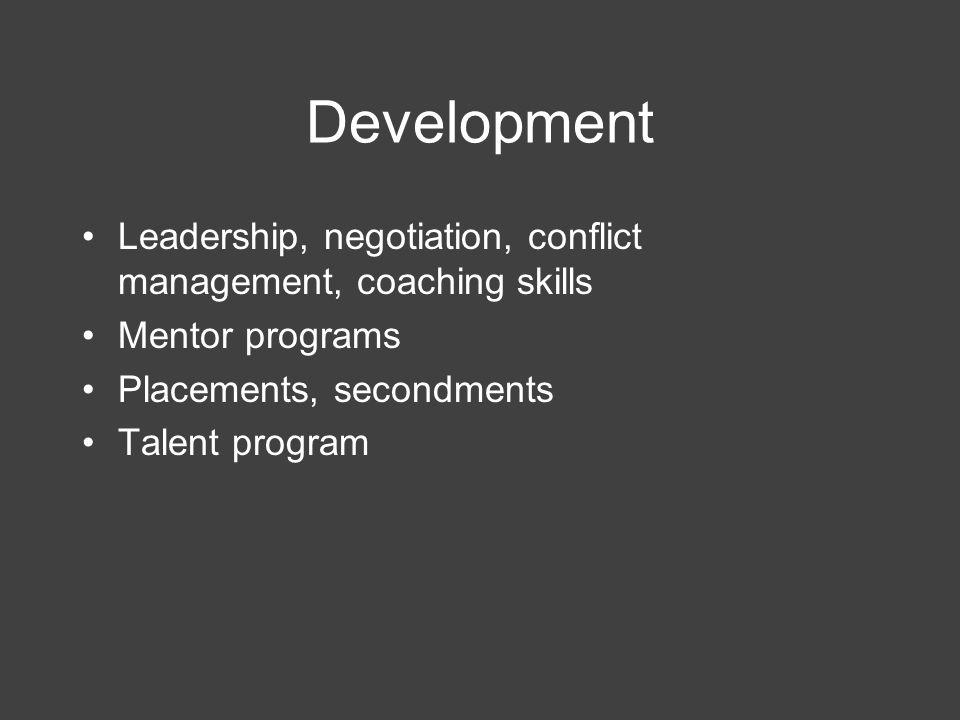 Development Leadership, negotiation, conflict management, coaching skills Mentor programs Placements, secondments Talent program