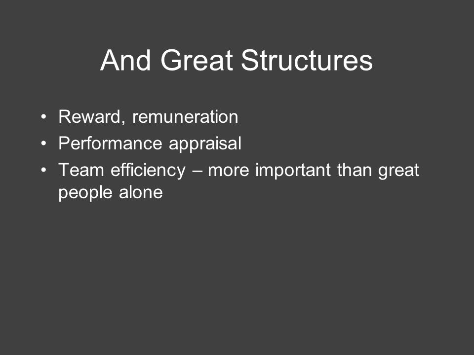 And Great Structures Reward, remuneration Performance appraisal Team efficiency – more important than great people alone