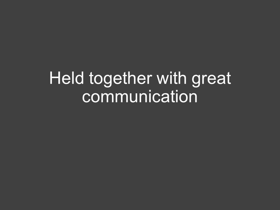 Held together with great communication