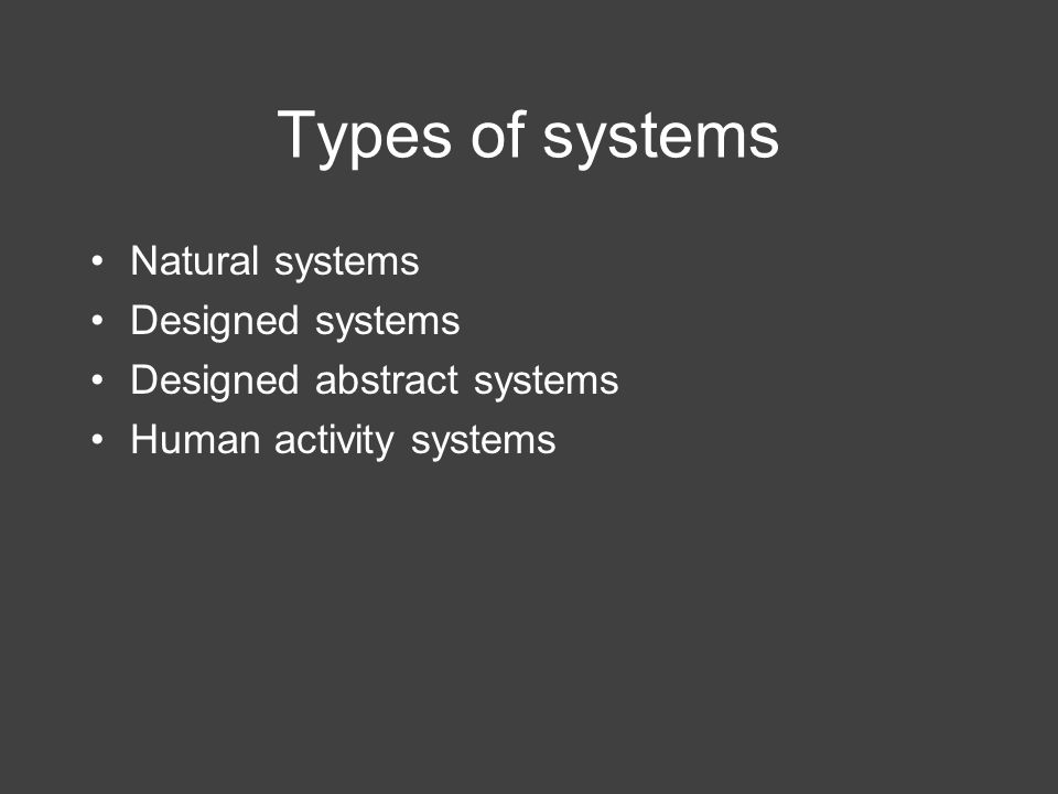 Types of systems Natural systems Designed systems Designed abstract systems Human activity systems