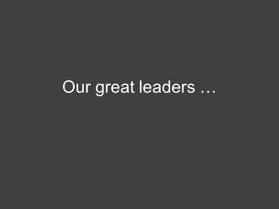 Our great leaders …