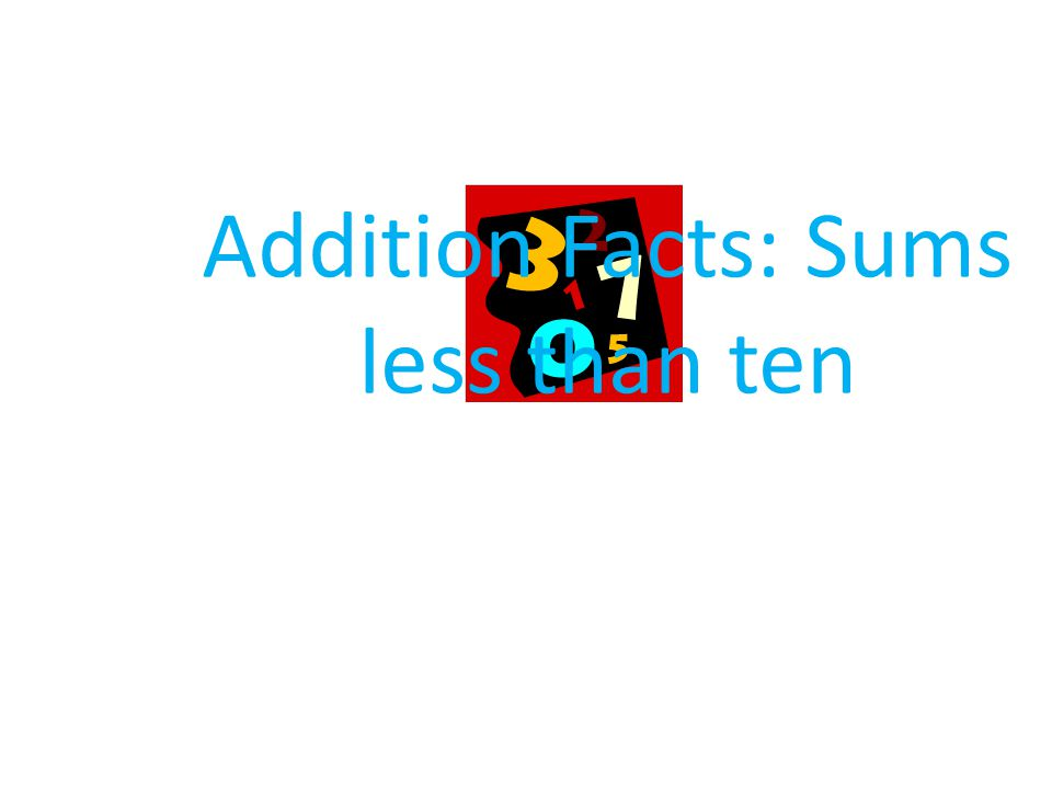 Addition Facts: Sums less than ten