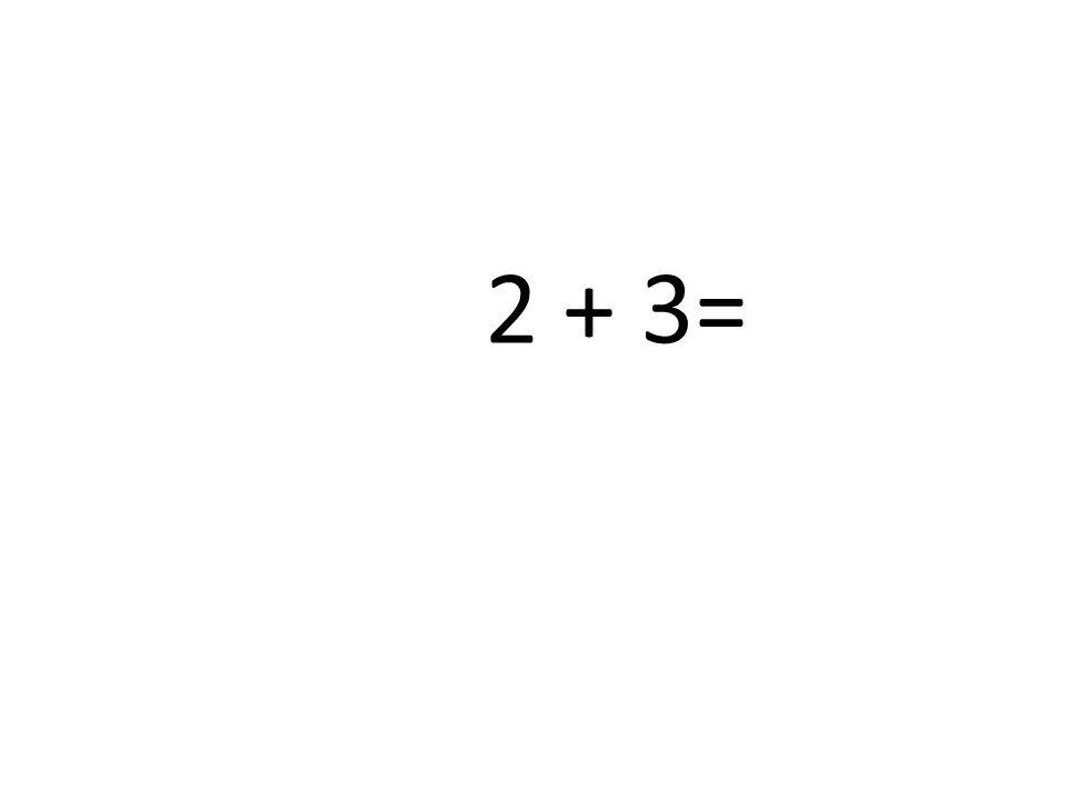 2 + 3=