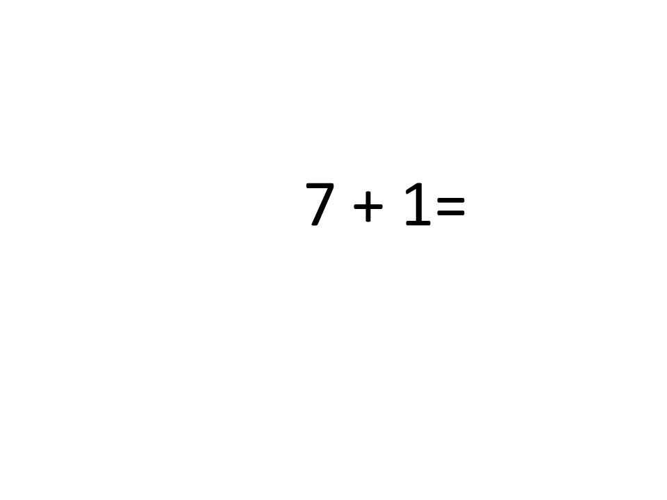 7 + 1=