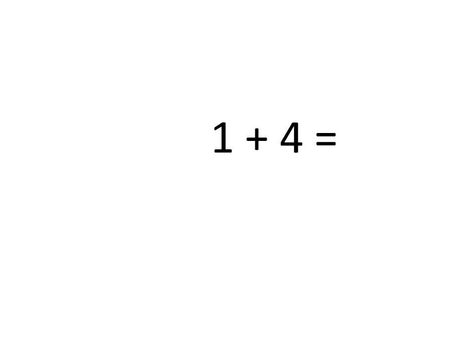 1 + 4 =