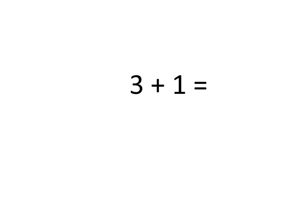 3 + 1 =