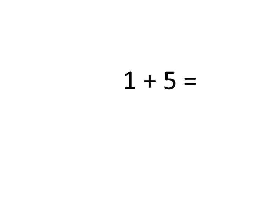 1 + 5 =