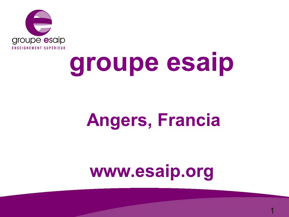 1 groupe esaip Angers, Francia www.esaip.org groupe