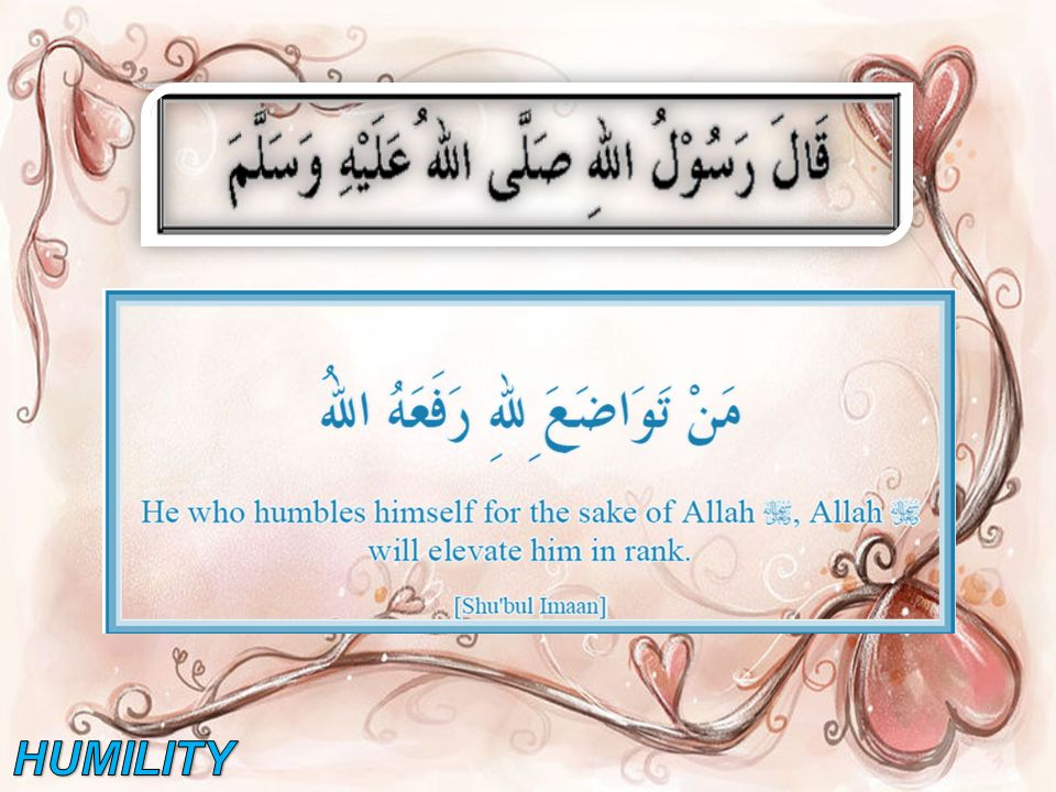 Lessons learnt from this Hadith: 1.Being humble means to believe that others are better and superior than you.
