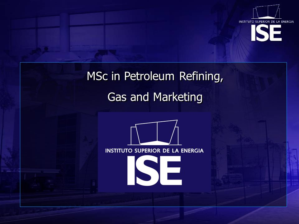 MSc in Petroleum Refining, Gas and Marketing MSc in Petroleum Refining, Gas and Marketing