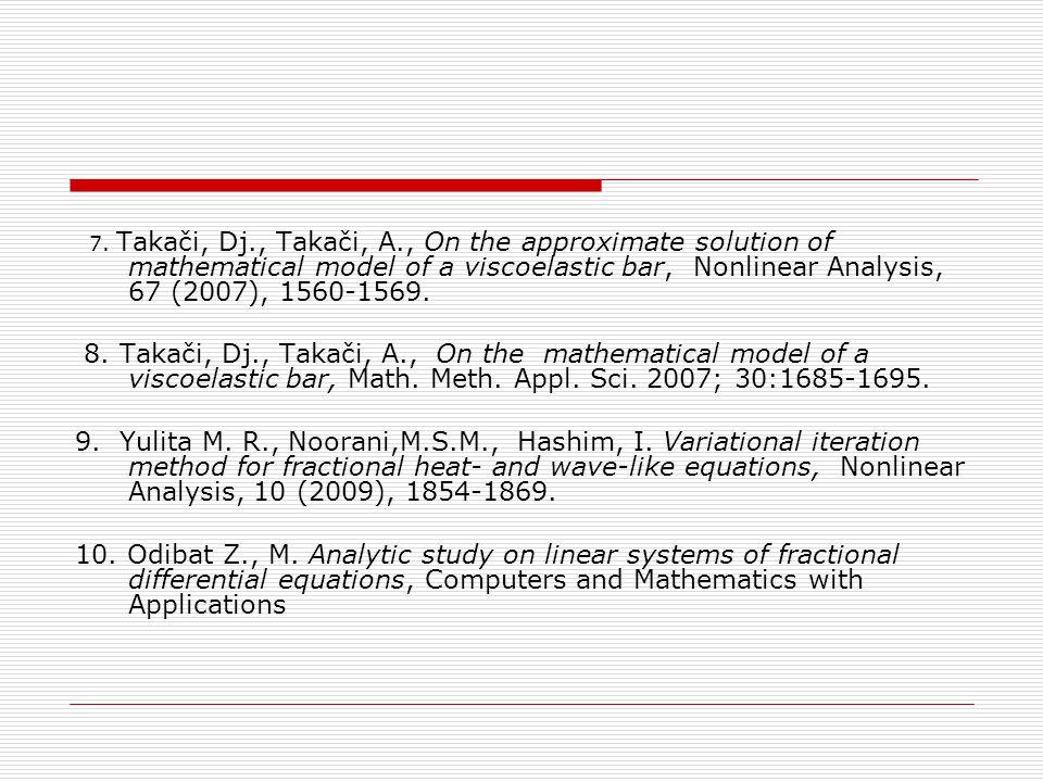 7. Takači, Dj., Takači, A., On the approximate solution of mathematical model of a viscoelastic bar, Nonlinear Analysis, 67 (2007), 1560-1569. 8. Taka