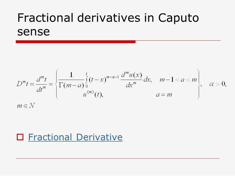 Fractional derivatives in Caputo sense  Fractional Derivative Fractional Derivative
