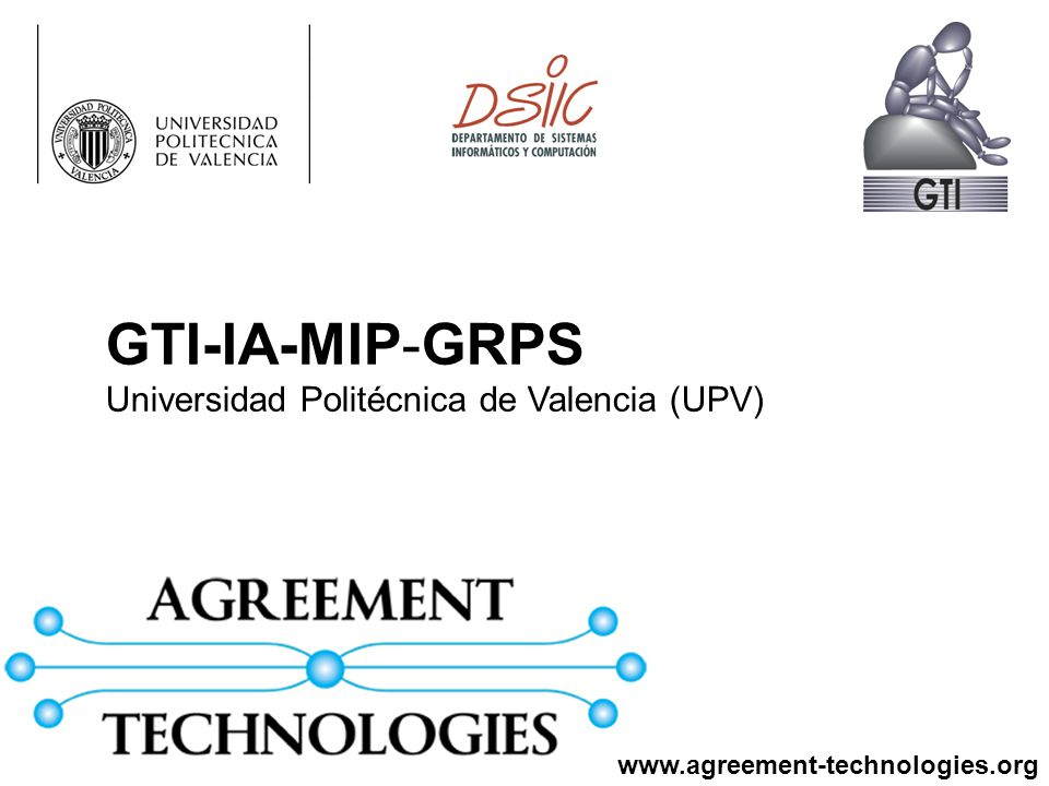 GTI-IA-MIP-GRPS Universidad Politécnica de Valencia (UPV) www.agreement-technologies.org