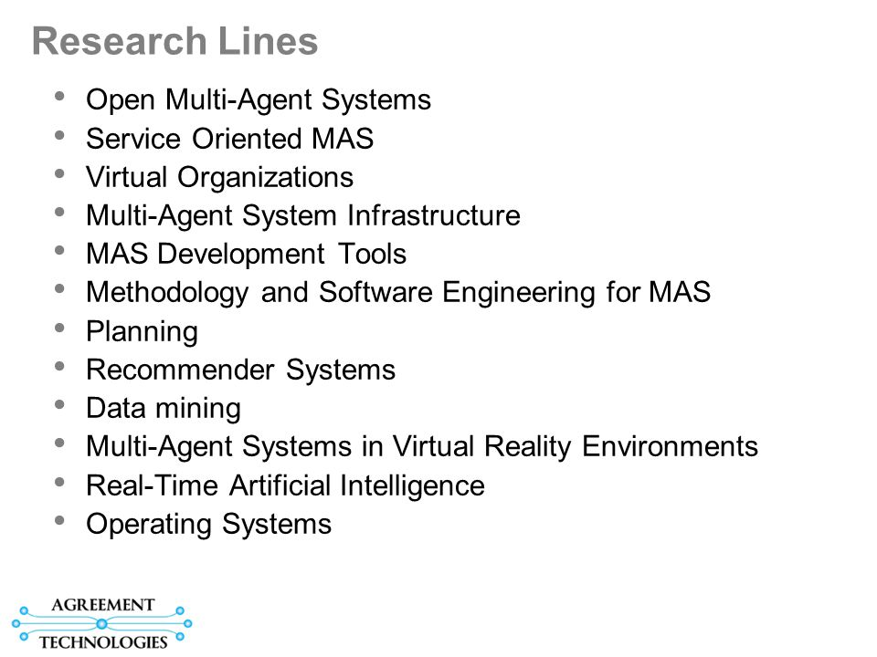 Research Lines Open Multi-Agent Systems Service Oriented MAS Virtual Organizations Multi-Agent System Infrastructure MAS Development Tools Methodology