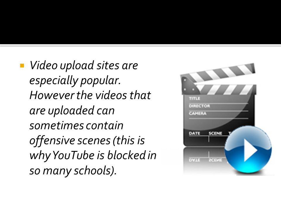  Video upload sites are especially popular.