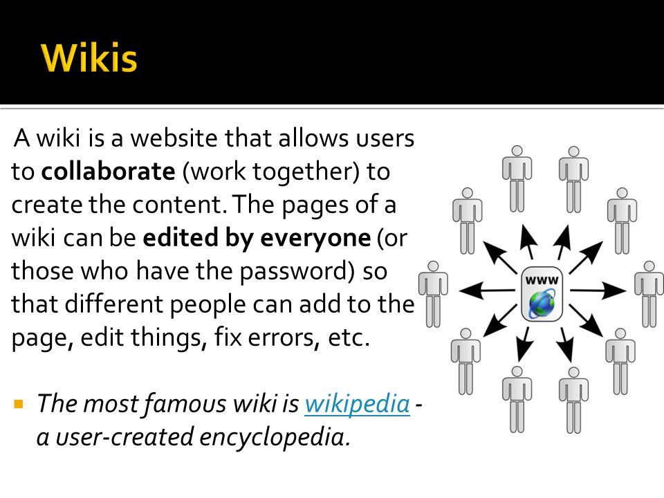 A wiki is a website that allows users to collaborate (work together) to create the content.