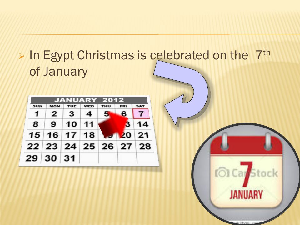 In Egypt Christmas is celebrated on the 7 th of January