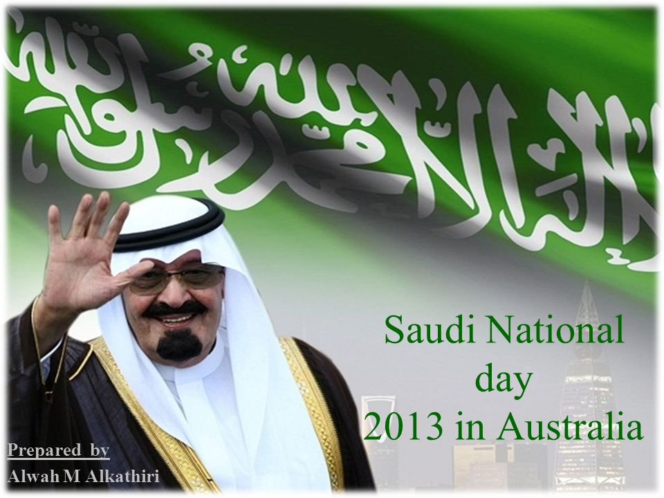 Saudi National day 2013 in Australia Prepared by Alwah M Alkathiri