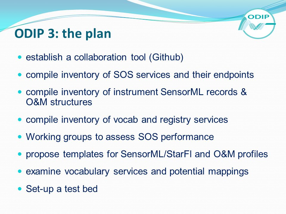 ODIP 3: the plan establish a collaboration tool (Github) compile inventory of SOS services and their endpoints compile inventory of instrument SensorM