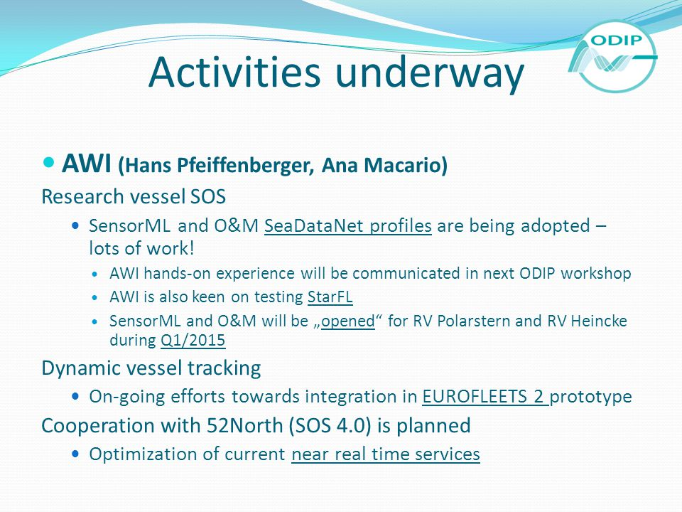 Activities underway AWI (Hans Pfeiffenberger, Ana Macario) Research vessel SOS SensorML and O&M SeaDataNet profiles are being adopted – lots of work!