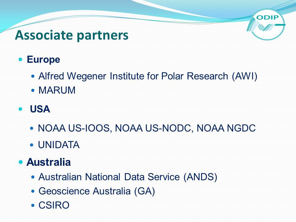 Associate partners Europe Alfred Wegener Institute for Polar Research (AWI) MARUM USA NOAA US-IOOS, NOAA US-NODC, NOAA NGDC UNIDATA Australia Australian National Data Service (ANDS) Geoscience Australia (GA) CSIRO