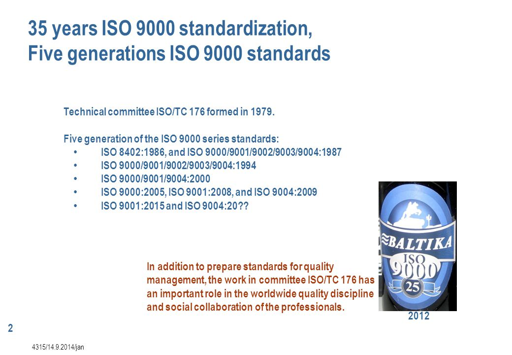 2 4315/14.9.2014/jan Technical committee ISO/TC 176 formed in 1979. Five generation of the ISO 9000 series standards: ISO 8402:1986, and ISO 9000/9001