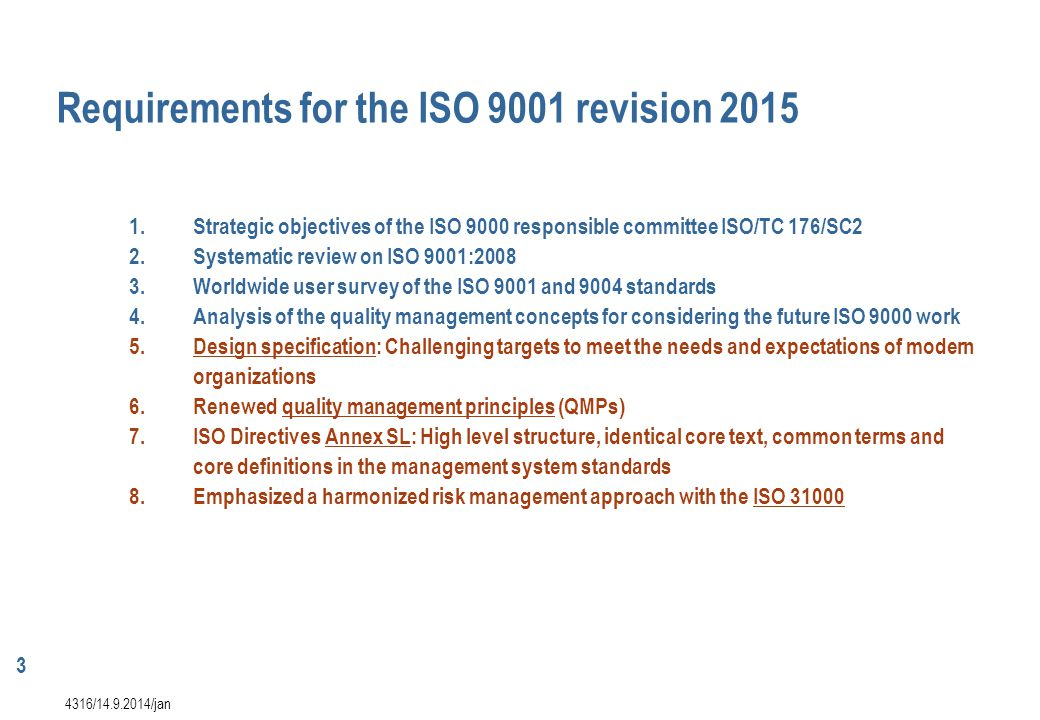4 xxxx/14.9.2014/jan The revision will: a)Take account of changes in quality management systems practices and technology since the last major revision to ISO 9001 (in the year 2000) and to provide a stable core set of requirements for the next 10 years or more.