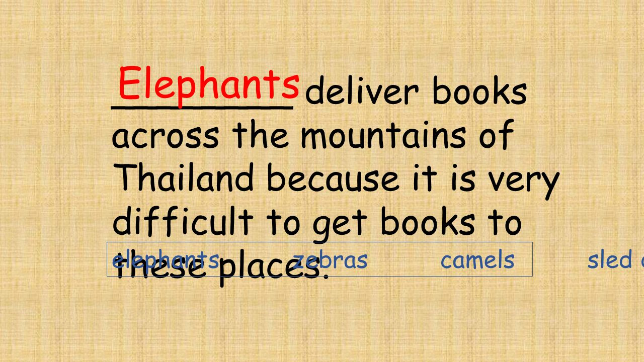 ________ deliver books across the mountains of Thailand because it is very difficult to get books to these places. Elephants elephants zebras camels s