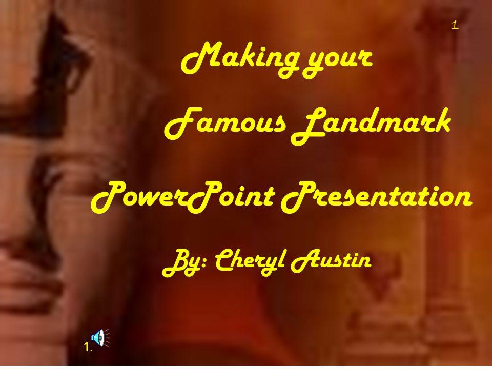 1 Making your Famous Landmark PowerPoint Presentation By: Cheryl Austin 1 1.
