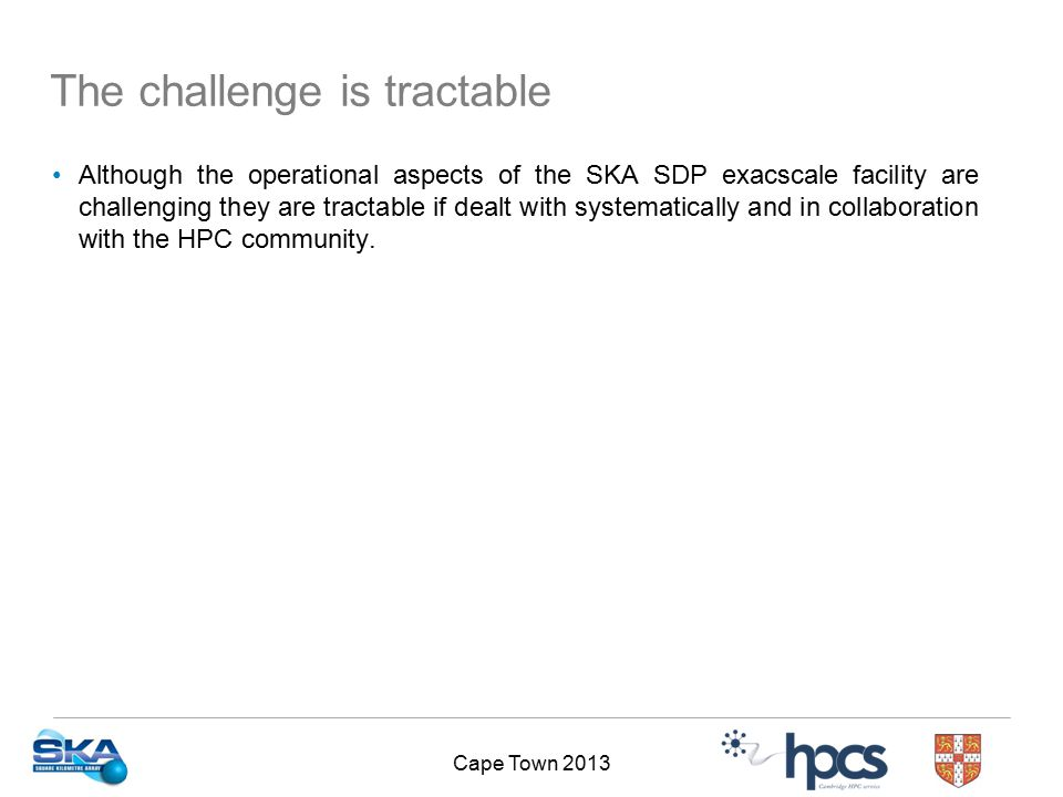 Cape Town 2013 Although the operational aspects of the SKA SDP exacscale facility are challenging they are tractable if dealt with systematically and in collaboration with the HPC community.