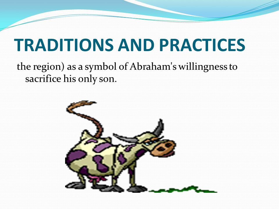 TRADITIONS AND PRACTICES the region) as a symbol of Abraham s willingness to sacrifice his only son.
