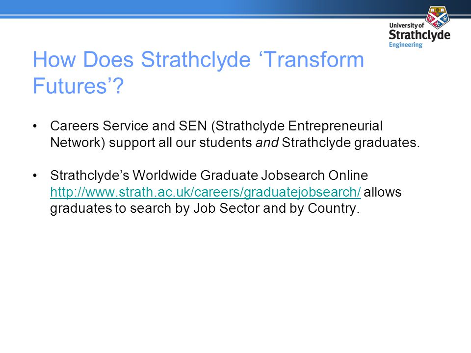 How Does Strathclyde 'Transform Futures'? Careers Service and SEN (Strathclyde Entrepreneurial Network) support all our students and Strathclyde gradu