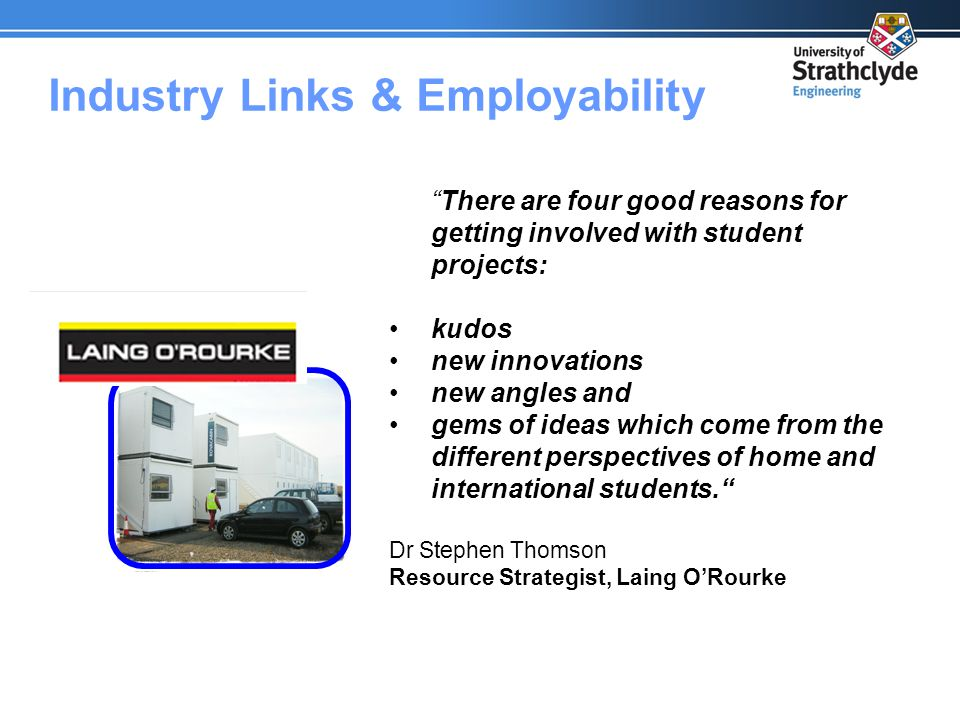 """Industry Links & Employability """"There are four good reasons for getting involved with student projects: kudos new innovations new angles and gems of i"""