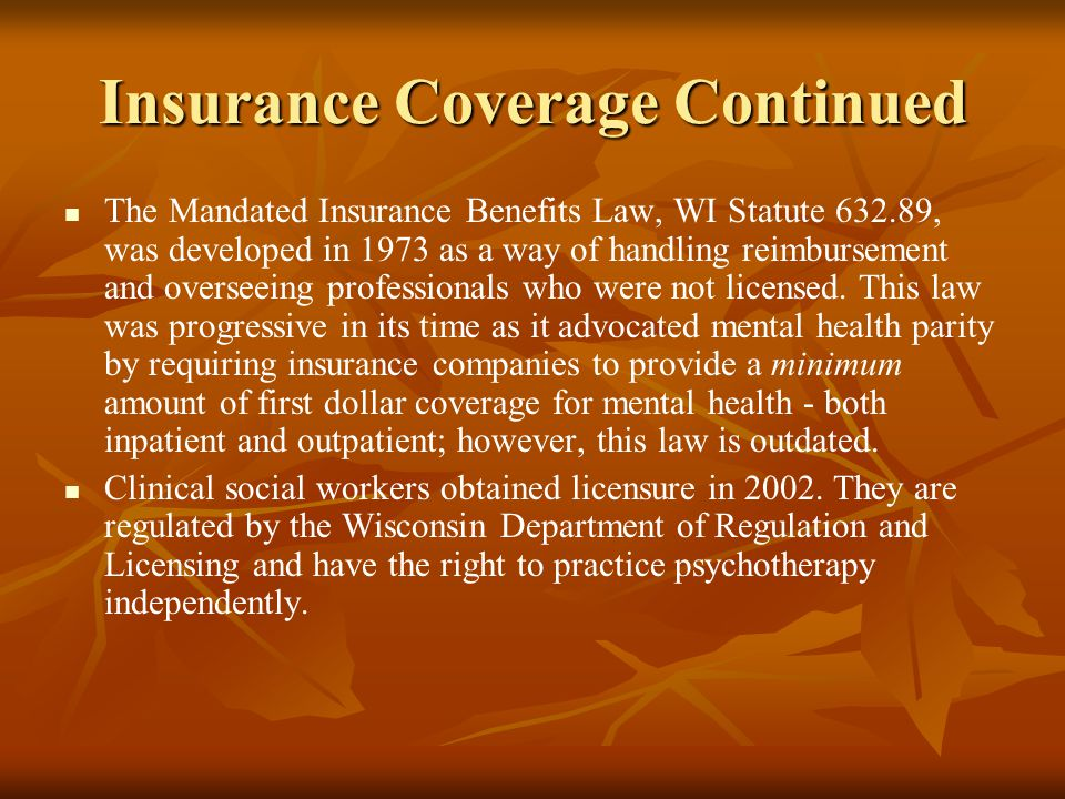 Insurance Coverage Continued The Mandated Insurance Benefits Law, WI Statute 632.89, was developed in 1973 as a way of handling reimbursement and over